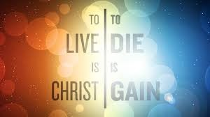 To-Live-is-Christ-to-Die-is-Gain